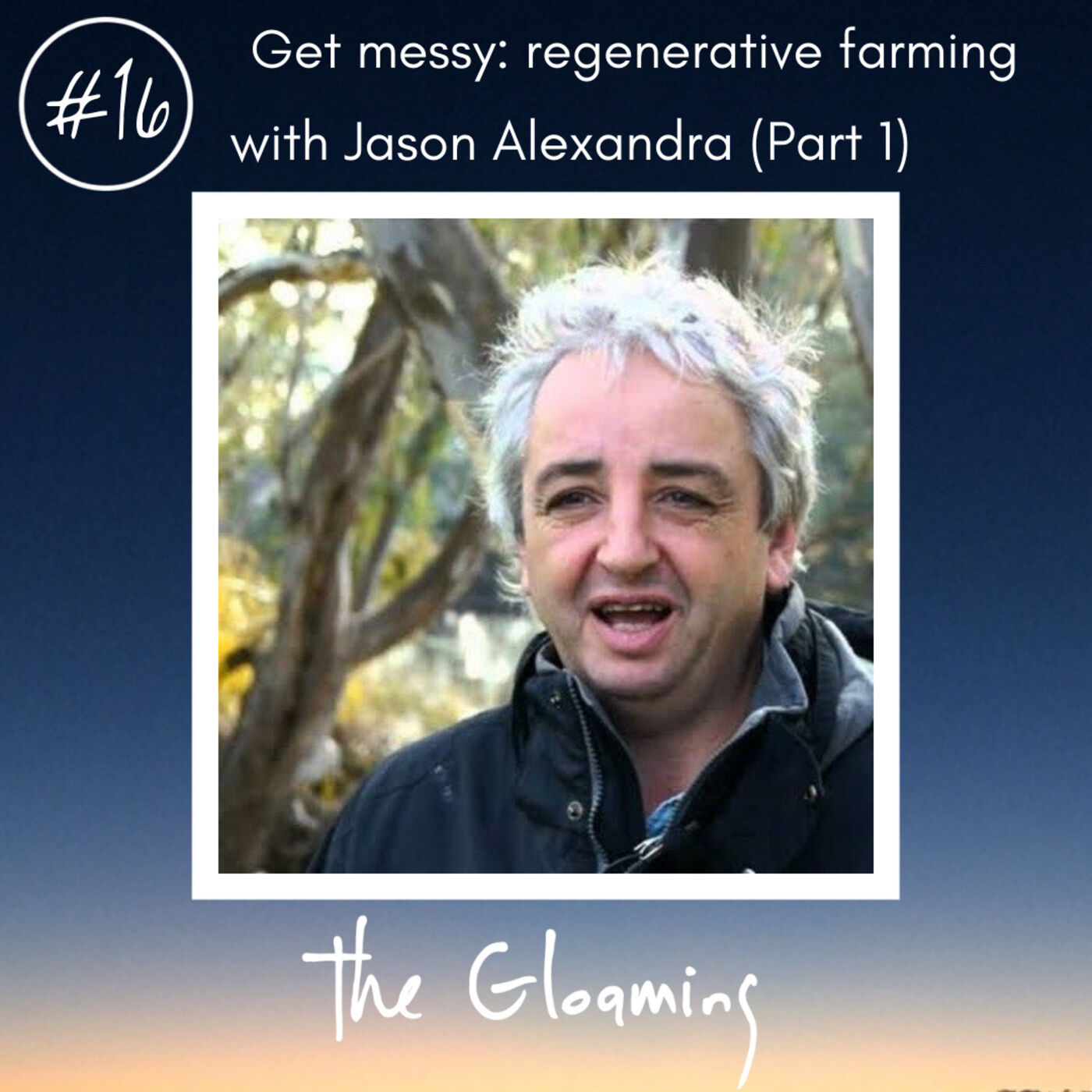 TG16: Get messy: regenerative farming (with Jason Alexandra - Part 1)