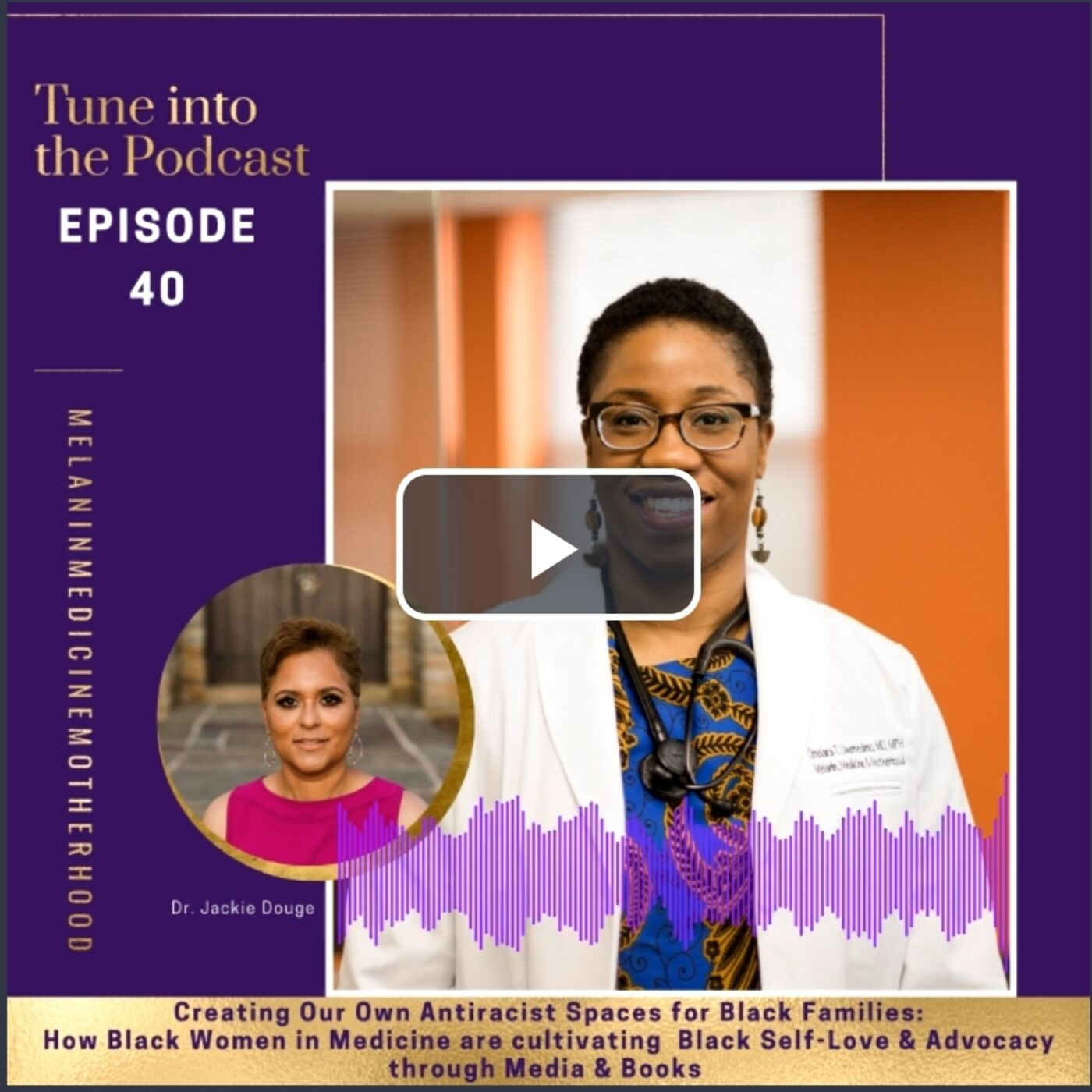 Creating Our Own Antiracist Spaces for Black Families: How Black Women in Medicine are cultivating  Black Self-Love & Advocacy through Media & Books (with Dr. Jackie Douge)
