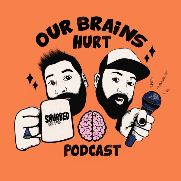 Our Brains Hurt Podcast Artwork Image