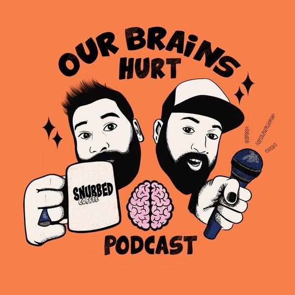 Our Brains Hurt Podcast Artwork Image