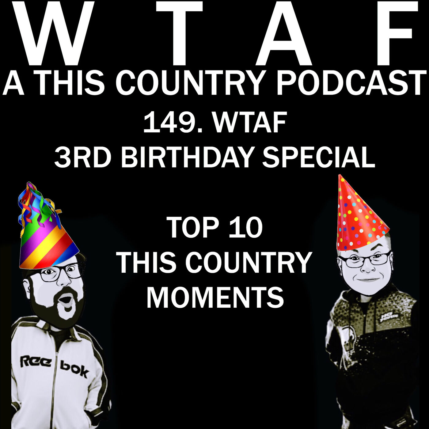 149. WTAF 3rd Birthday Special! Top 10 This Country Moments!