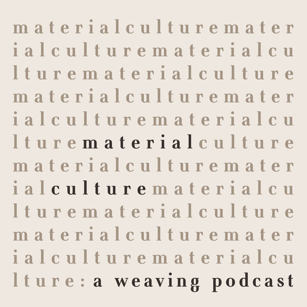 Material Culture: A Weaving Podcast Podcast Artwork Image