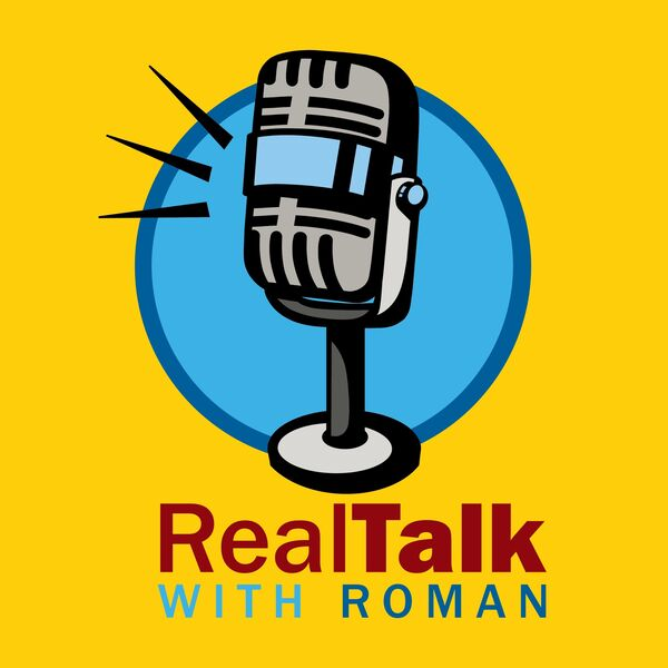 Real Talk With Roman  Podcast Artwork Image