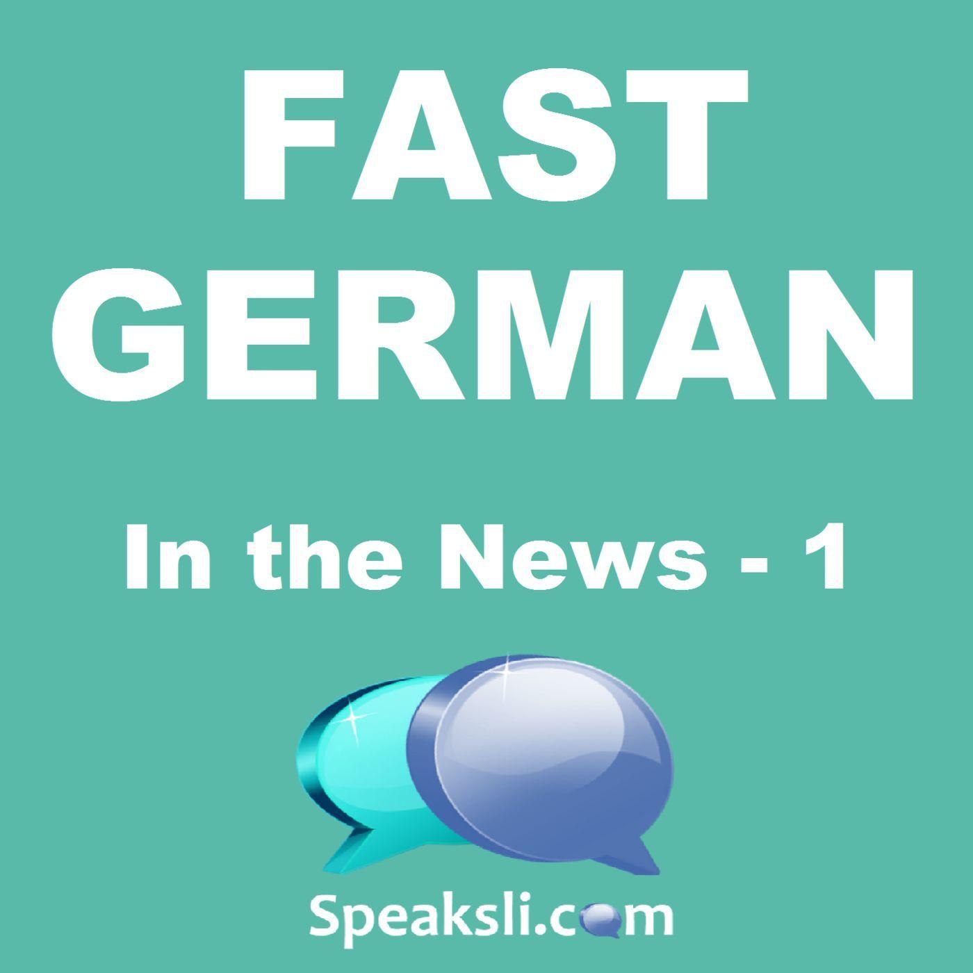 Ep. 36: German in the News - 1 | Fast German | Speaksli