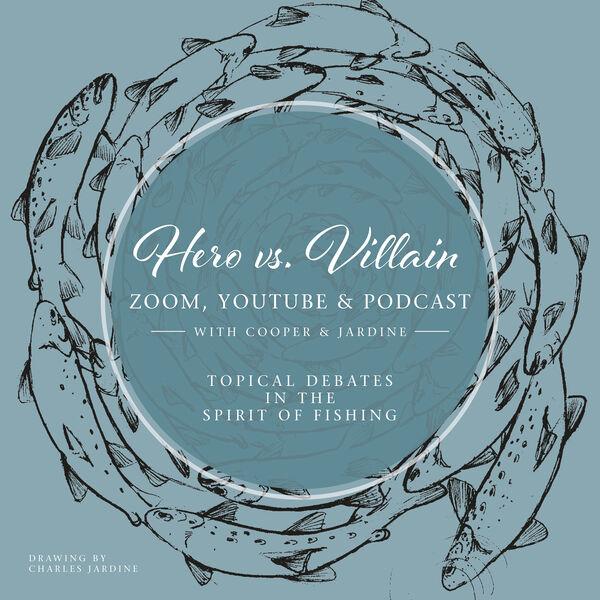 Hero vs. Villain: topical debates in the spirit of fishing Podcast Artwork Image