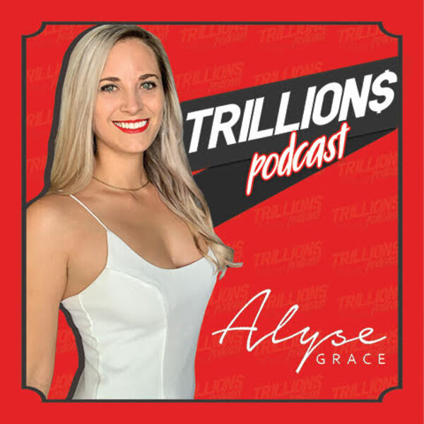 TRILLIONS with Alyse Grace Podcast Artwork Image