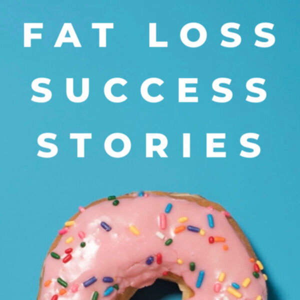 Fat Loss Success Stories Podcast Artwork Image