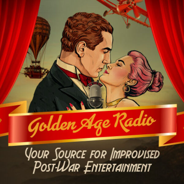 Golden Age Radio: Your Source for Improvised Post-War Entertainment  Podcast Artwork Image