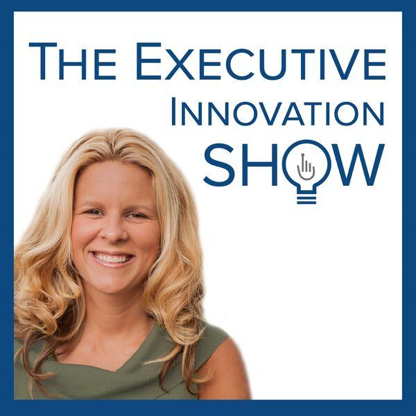The Executive Innovation Show Podcast Artwork Image