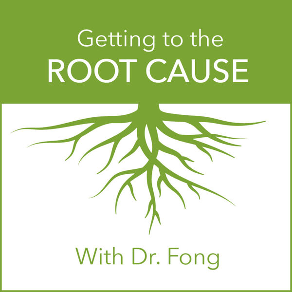 Getting to the Root Cause with Dr. Fong Podcast Artwork Image