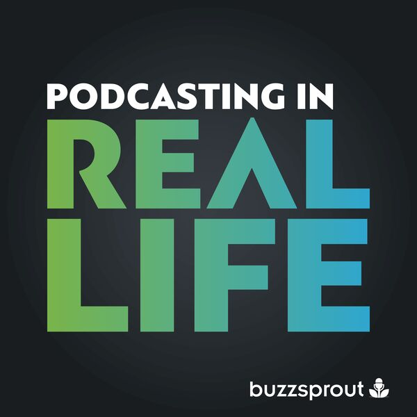 Podcasting in Real Life Podcast Artwork Image