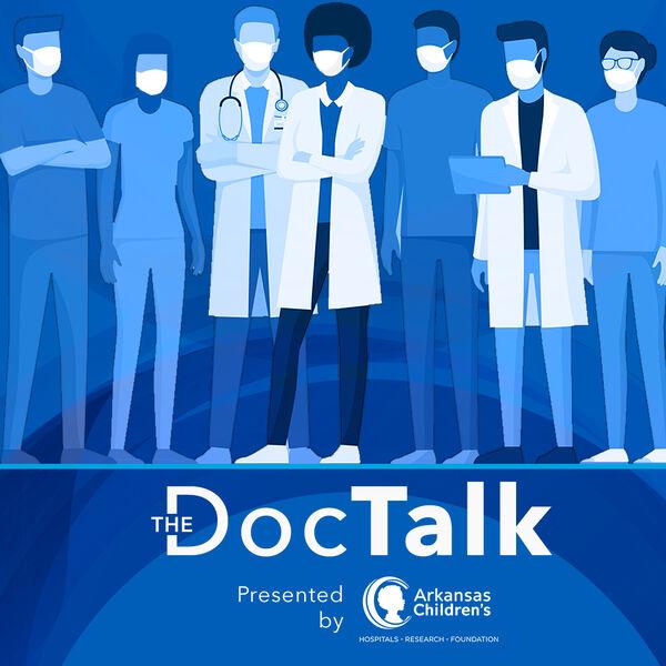 The Doc Talk presented by Arkansas Children's Podcast Artwork Image