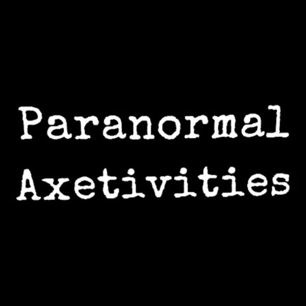 Paranormal Axetivities Podcast Artwork Image