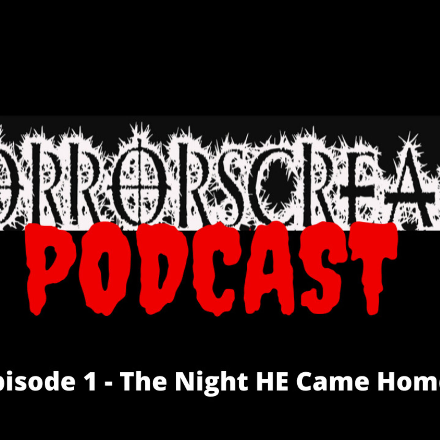 HORRORSCREAMS PODCAST: Episode 1 - The Night HE Came Home.