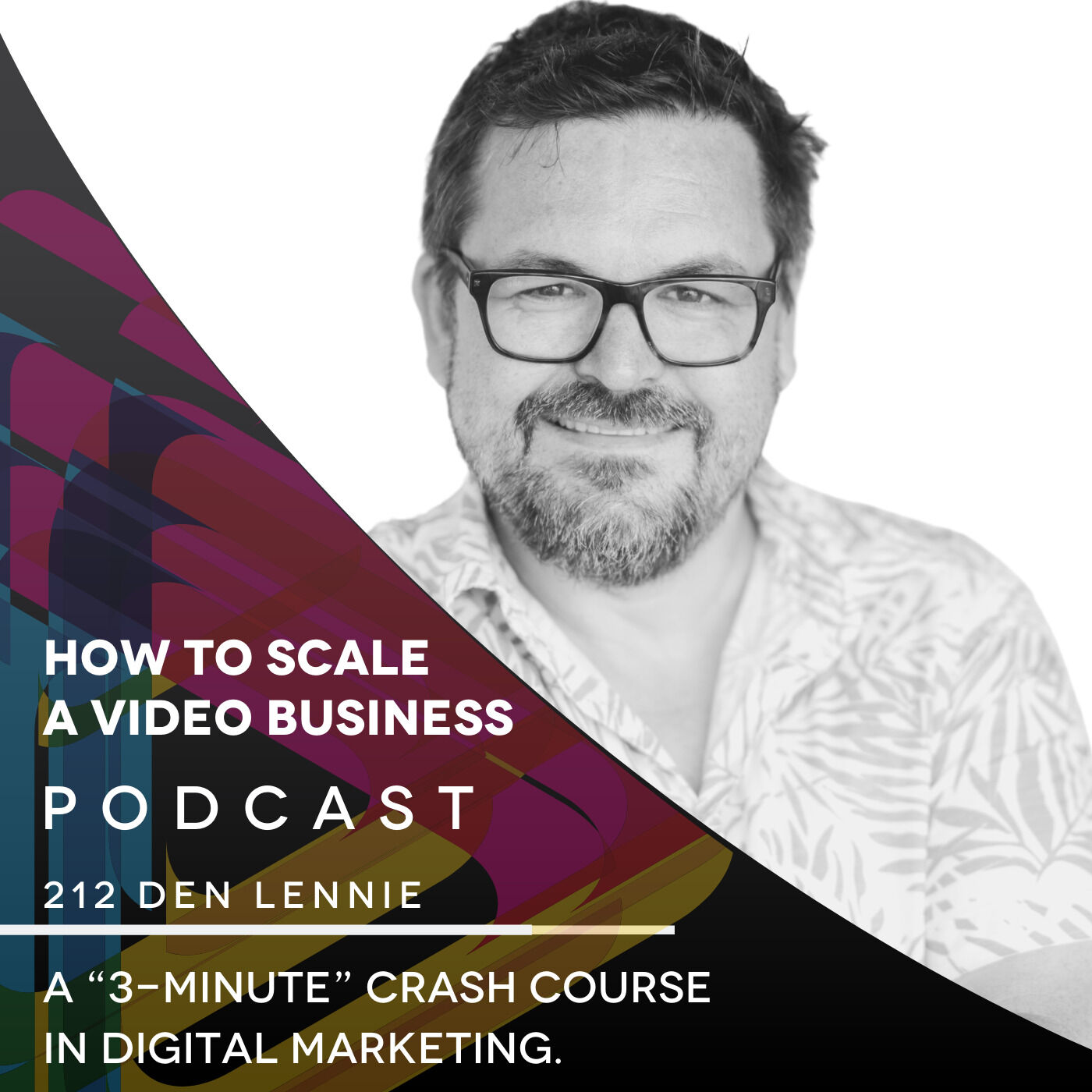 "A ""3-minute"" crash course in digital marketing. EP #212 - Den Lennie"