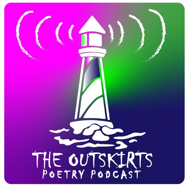 The Outskirts Poetry Podcast Podcast Artwork Image