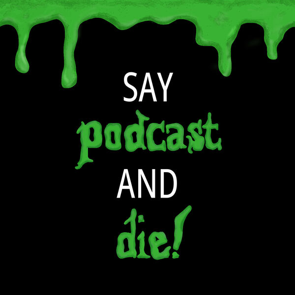 Say Podcast and Die! Podcast Artwork Image