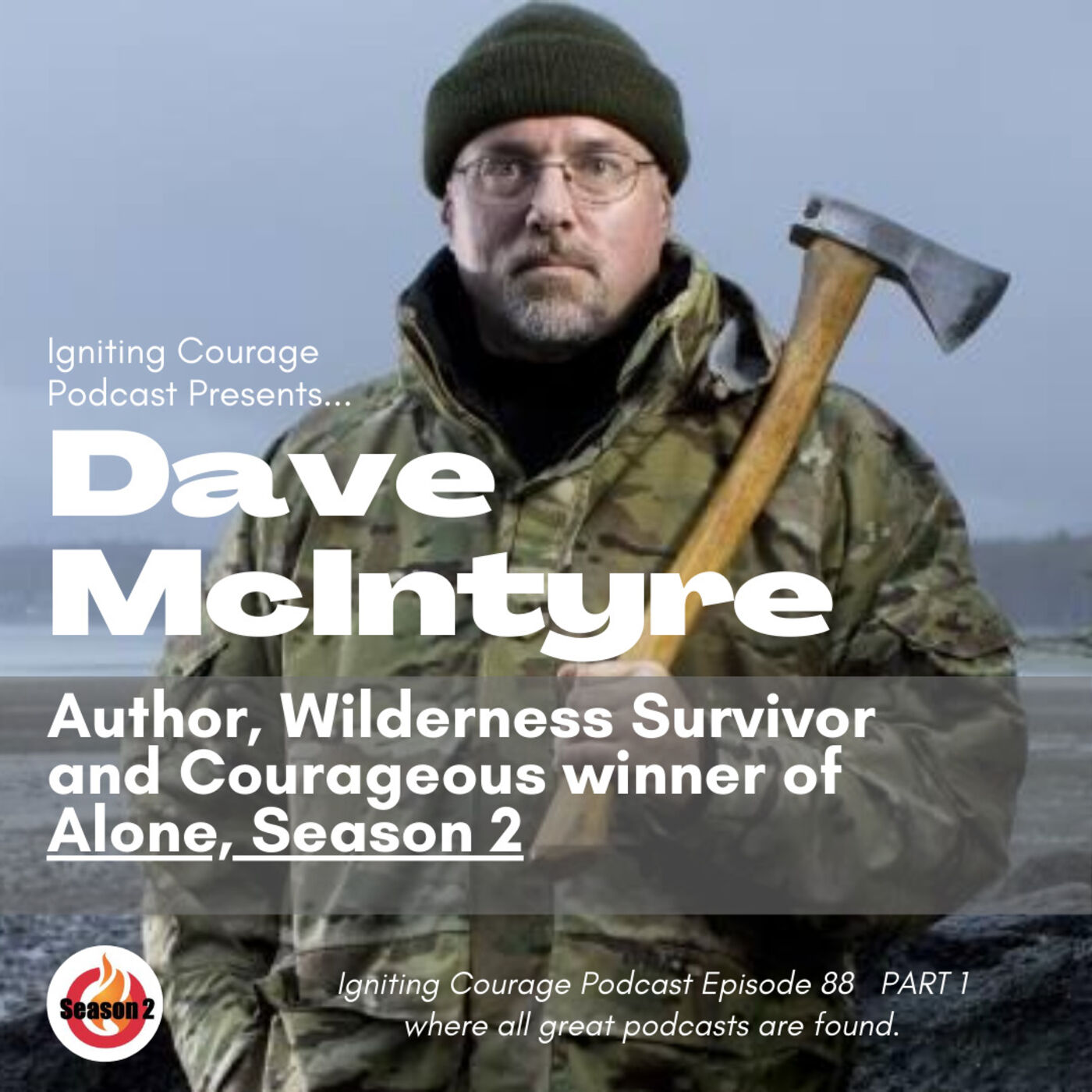 IGNITING COURAGE Podcast Episode 88 PART 1: Dave McIntyre, Author, Wilderness Survivor and Courageous Winner of Alone Season 2