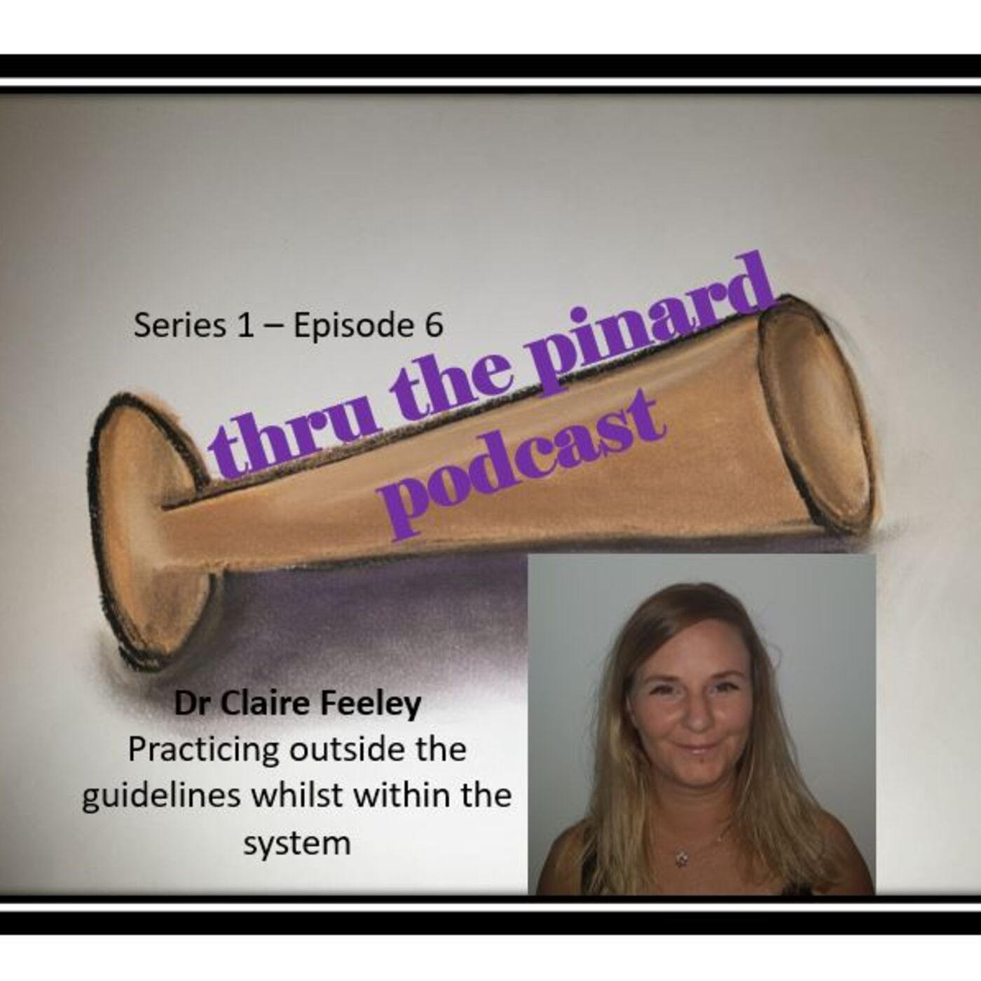Episode 6 - Dr Claire Feeley & practicing outside the guidelines whilst within the system