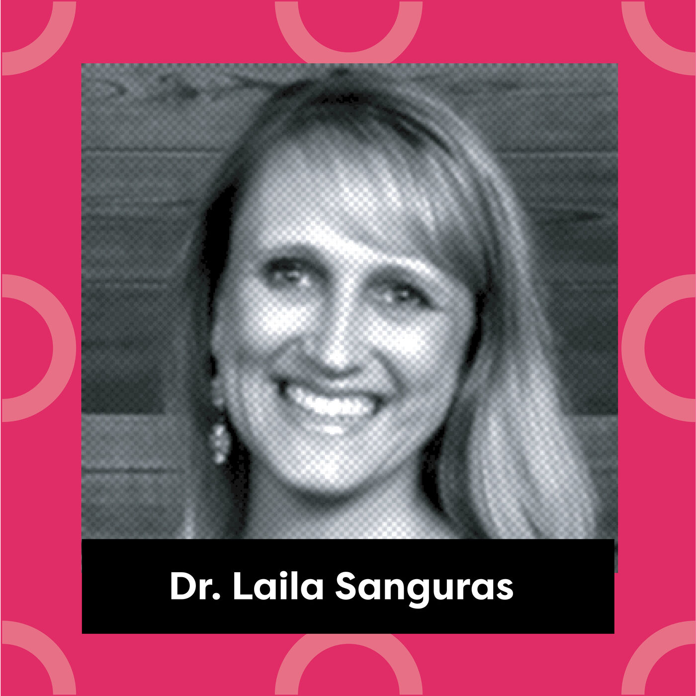 Ep. 127: Dr. Laila Sanguras - When Grit is a Goal, Grit is Gold!