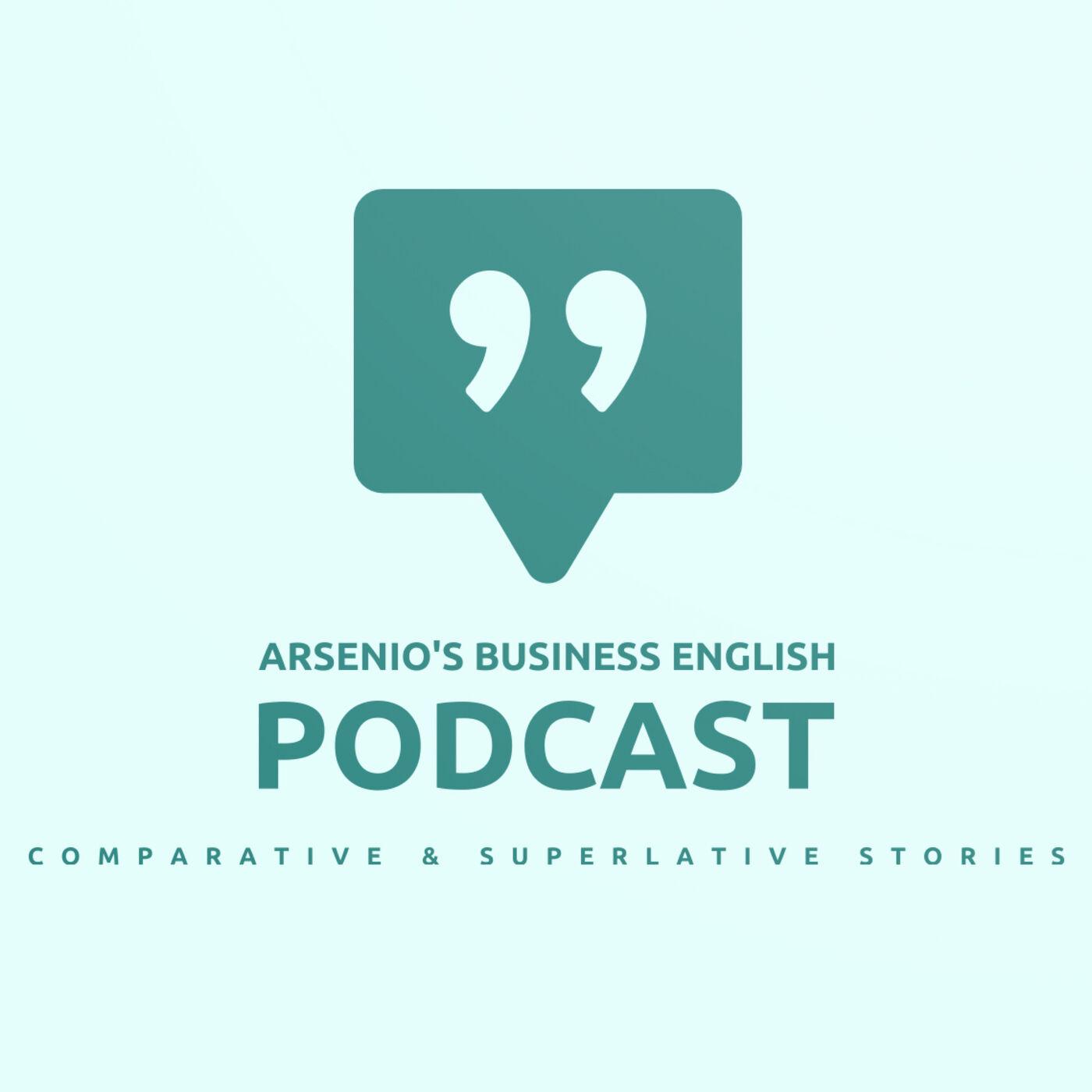 Arsenio's Business English Podcast   Season 6: Episode 23   Grammar: Comparative & Superlative Moments