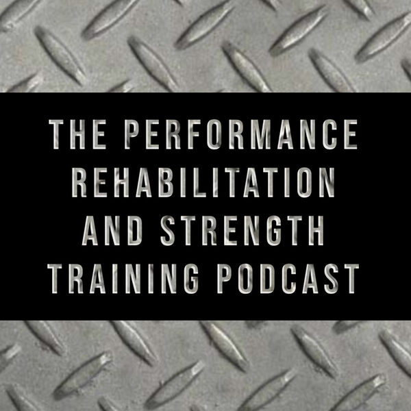 The Performance Rehabilitation and Strength Training Podcast Podcast Artwork Image