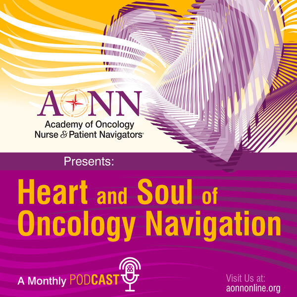 Heart and Soul of Oncology Navigation Podcast Artwork Image