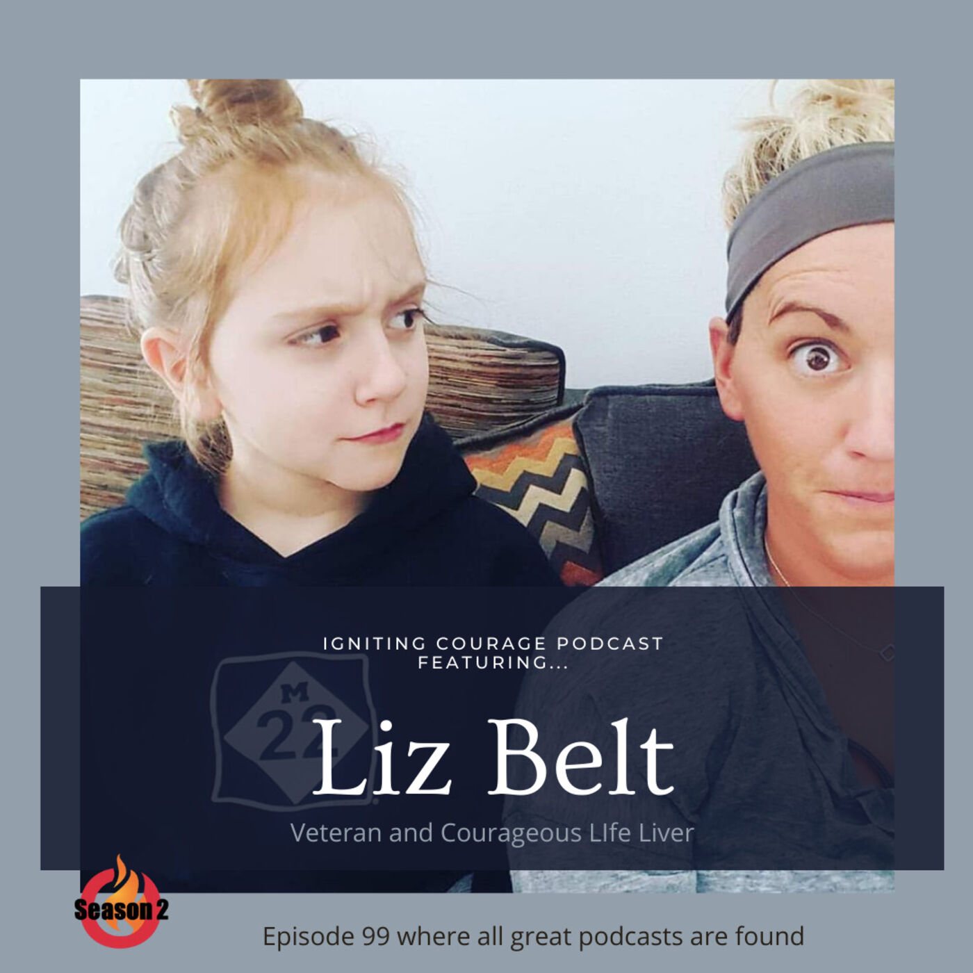 IGNITING COURAGE Podcast Episode 99: Liz Belt, Veteran and Courageous Life Liver