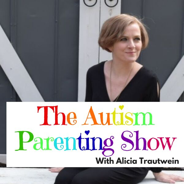 The Autism Parenting Show with Alicia Trautwein Podcast Artwork Image