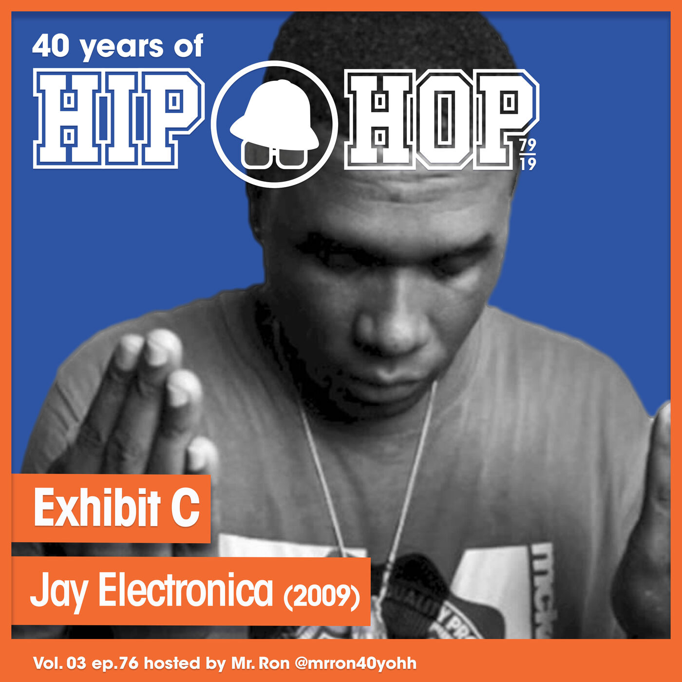 Vol.03 E76 - Exhibit C by Jay Electronica released in 2009 - 40 Years of Hip Hop