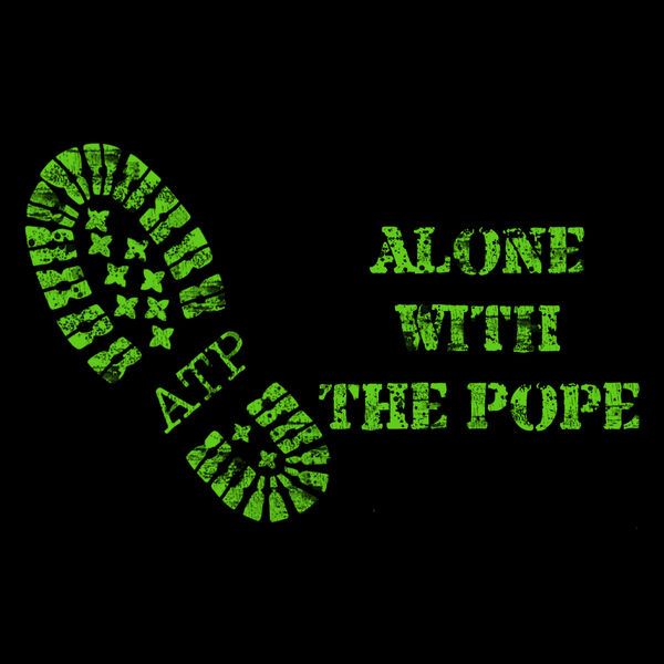 Alone With The Pope Podcast Artwork Image