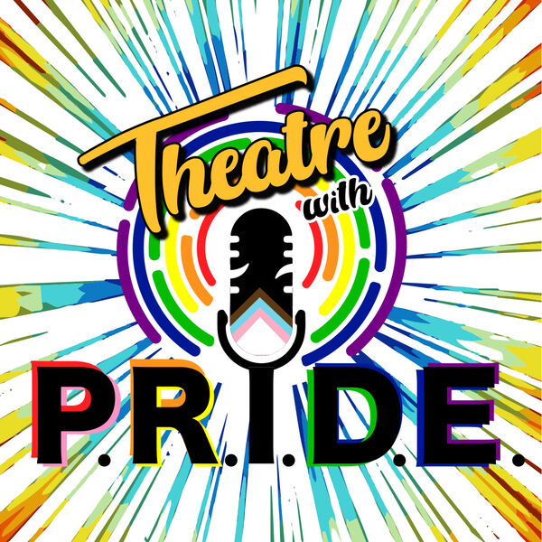 Theatre with P.R.I.D.E. Podcast Artwork Image