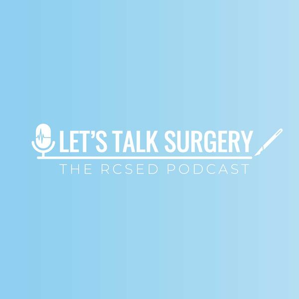 Let's Talk Surgery: The RCSEd Podcast Podcast Artwork Image