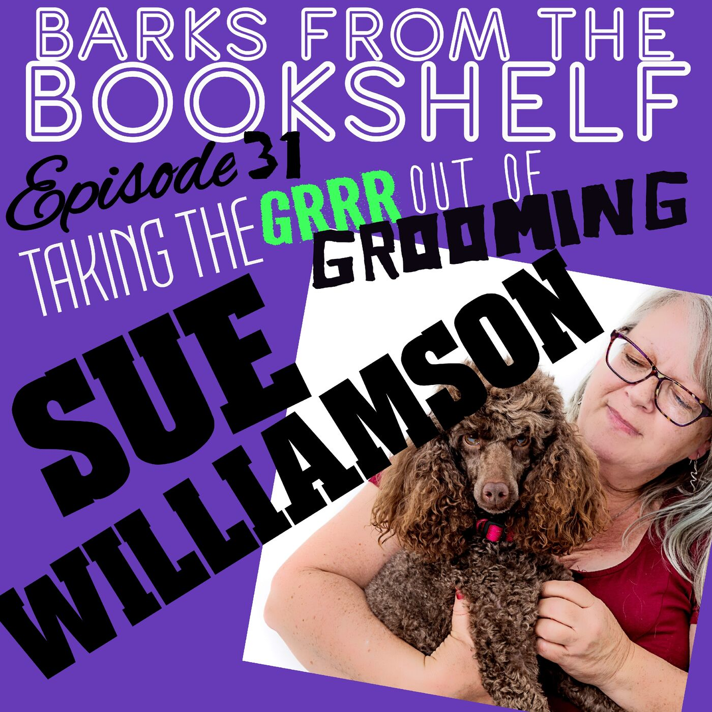 #31 Sue Williamson - Taking The Grrr Out Of Grooming