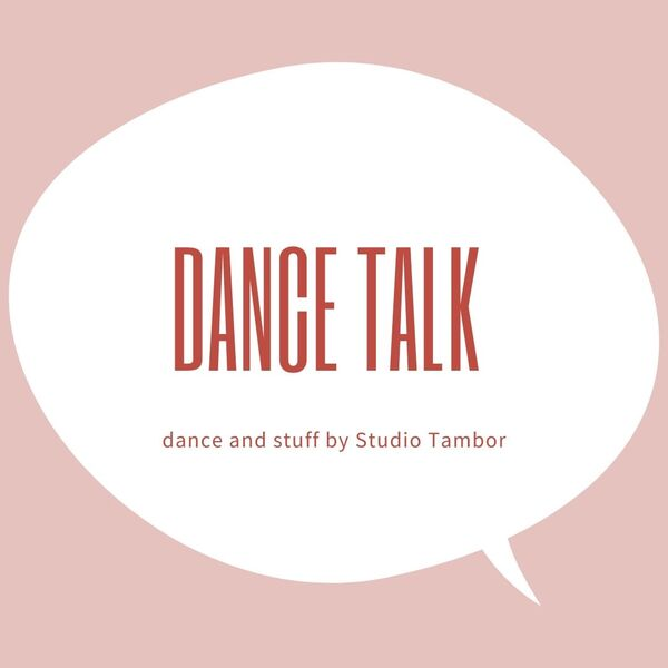 Dance Talk - Dance and Stuff by Studio Tambor Podcast Artwork Image