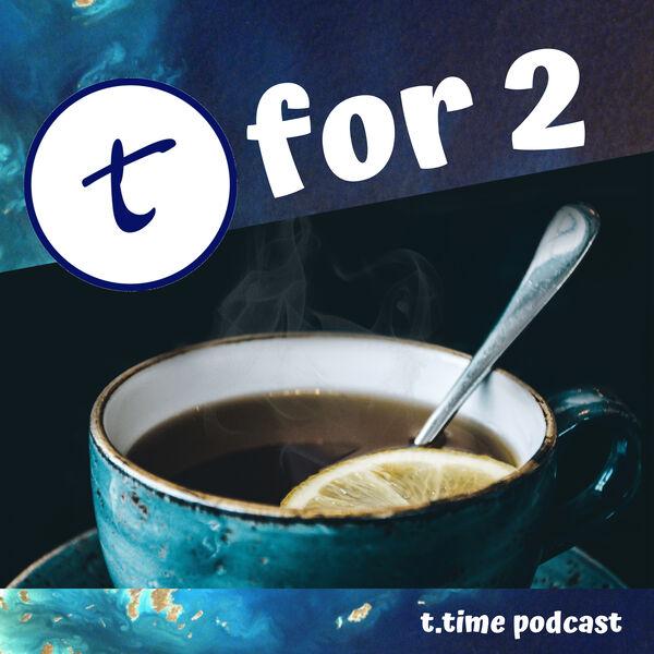 T for 2 - Der t.time Podcast Podcast Artwork Image