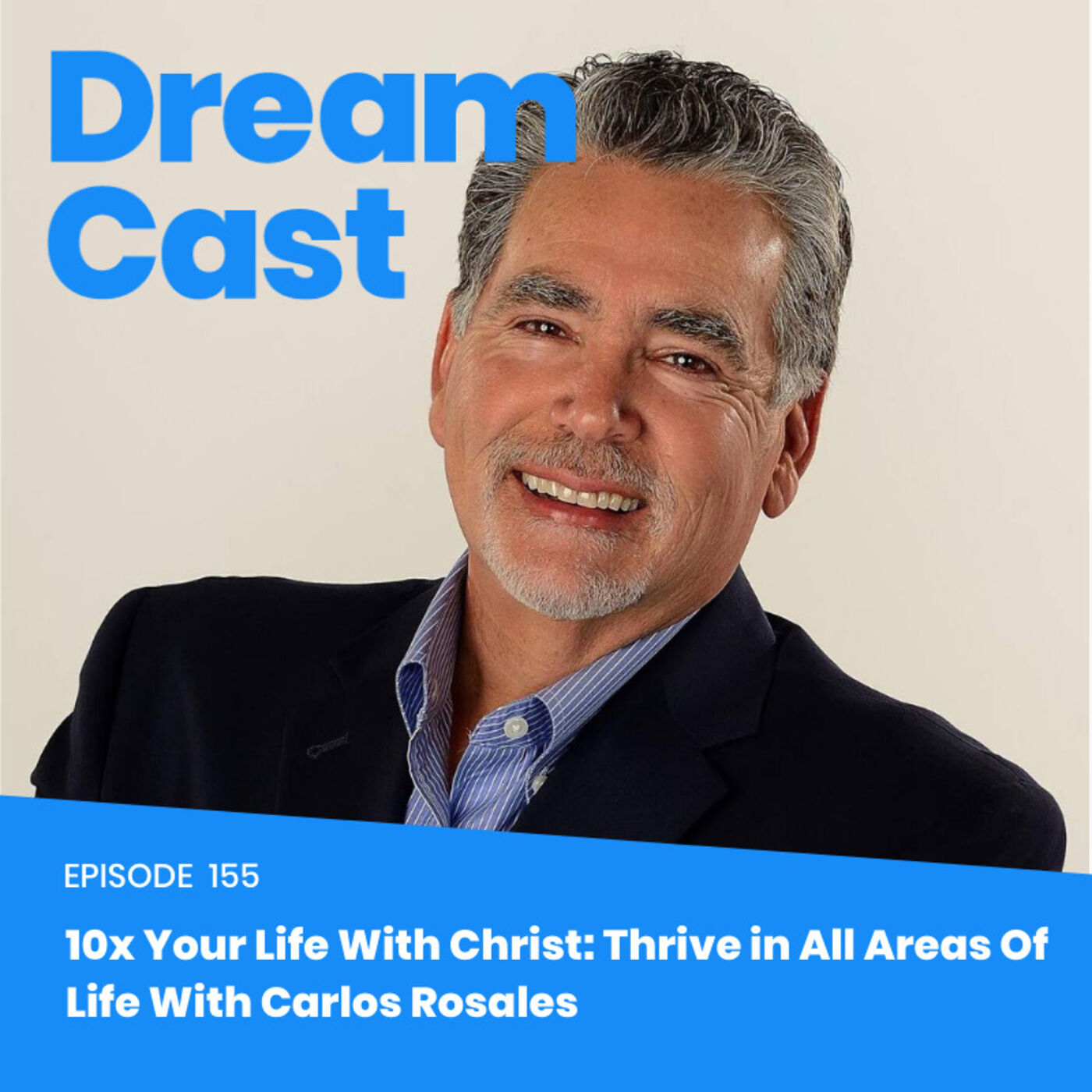 Episode 155 - 10x Your Life With Christ: Thrive in All Areas Of Life With Carlos Rosales