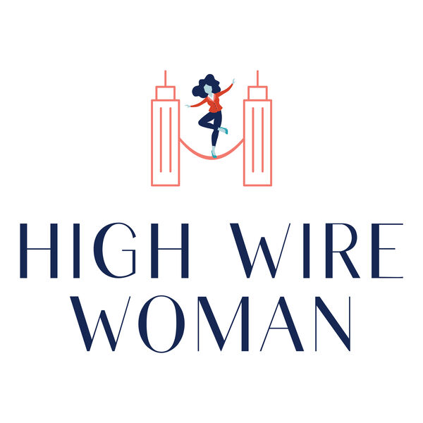 High Wire Woman with Rosanna Berardi  Podcast Artwork Image
