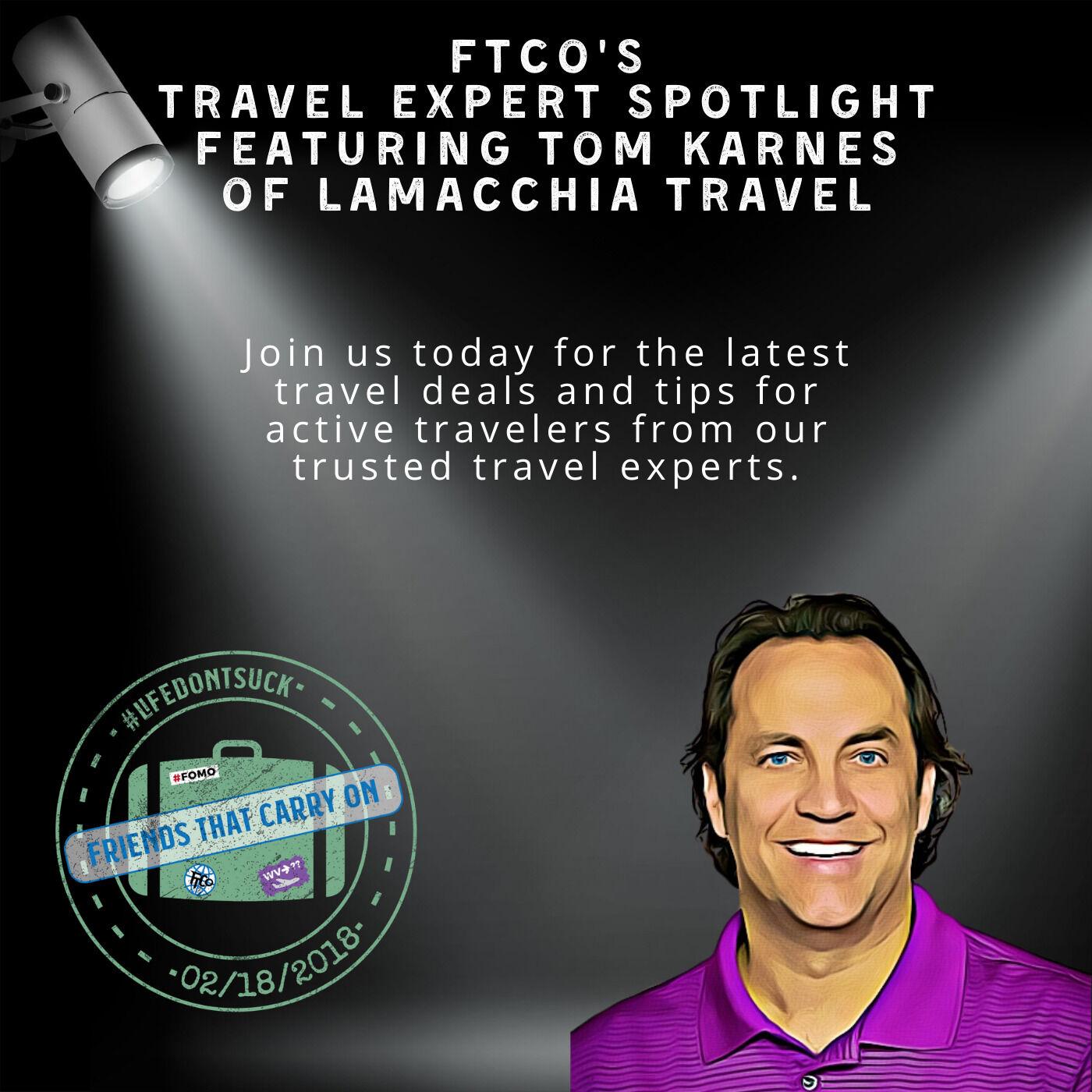 FTCO's Travel Expert Spotlight Featuring Tom Karnes of LaMacchia Travel