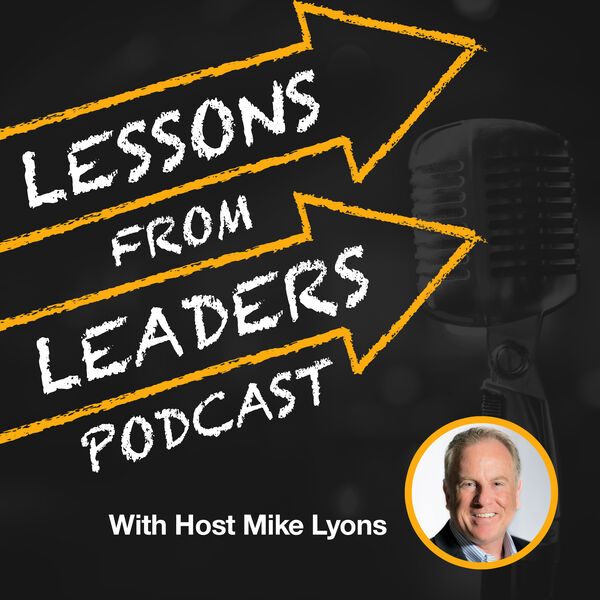 Lessons from Leaders with Host Mike Lyons Podcast Artwork Image