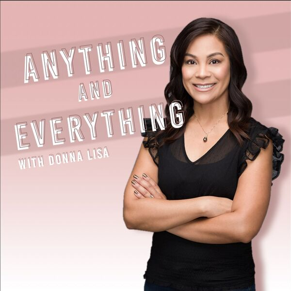 Anything and Everything with Donna Lisa Podcast Artwork Image