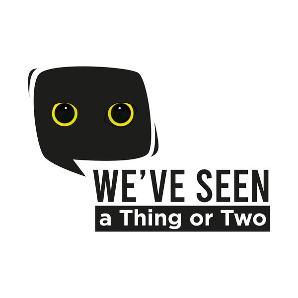 We've Seen A Thing or Two  Podcast Artwork Image