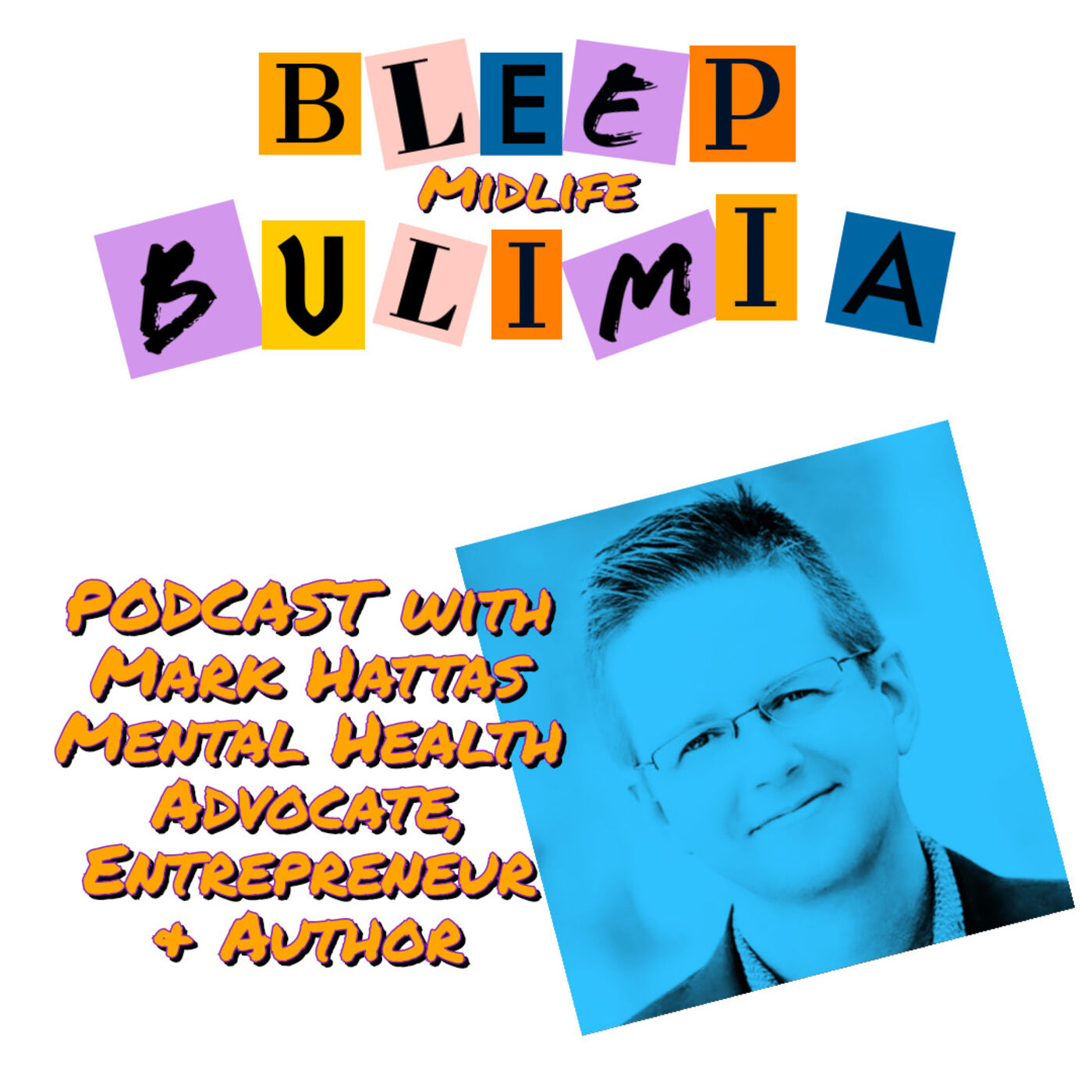 Bleep Bulimia Episode 43 with Mark Hattas, Mental Health Advocate, Entrepreneur and Author