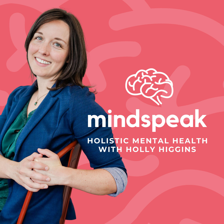Mindspeak: Holistic Mental Health with Holly Higgins
