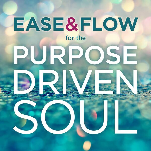 Ease and Flow for the Purpose-Driven Soul  Podcast Artwork Image