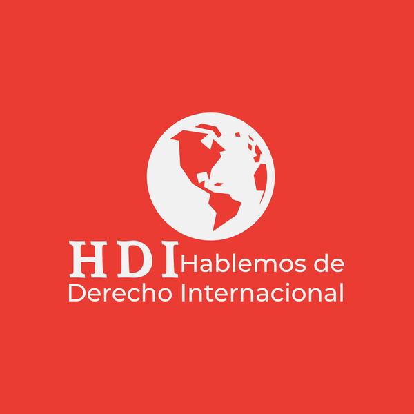 Hablemos de Derecho Internacional (HDI) Podcast Artwork Image