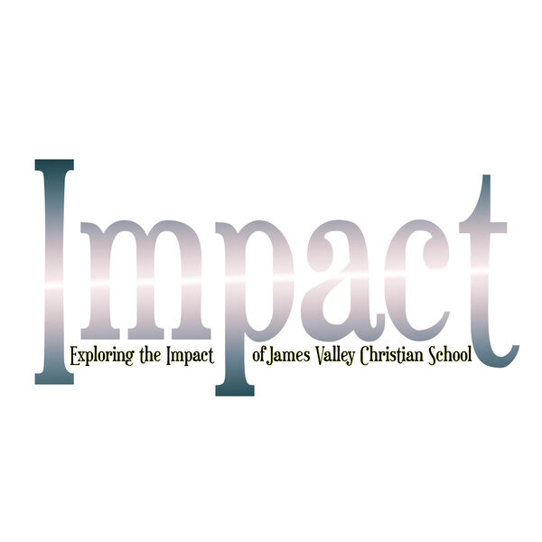 Impact - Exploring the Impact of James Valley Christian School  Podcast Artwork Image