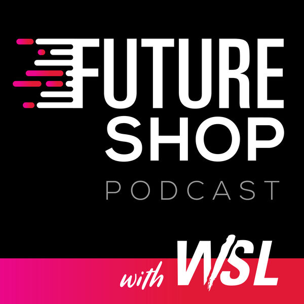 Future Shop Podcast with WSL Podcast Artwork Image