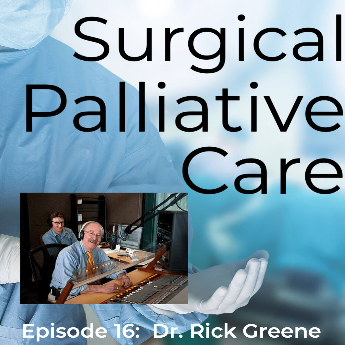 Dr. Rick Greene:  Integrating Palliative Care into Surgical Oncology