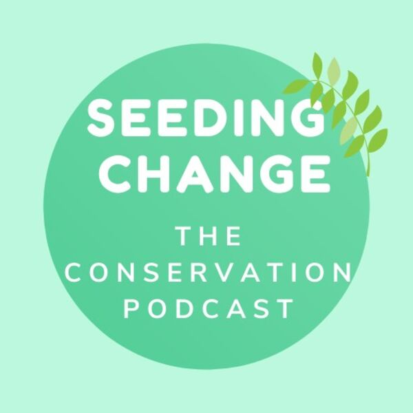 Seeding Change: The Conservation Podcast Podcast Artwork Image